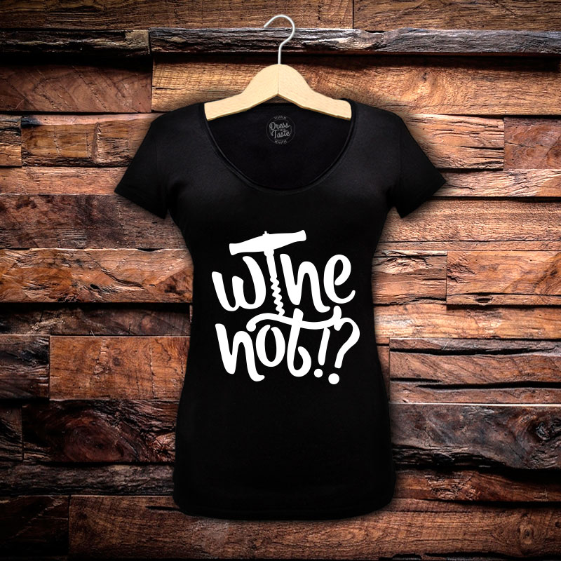 Camiseta Feminina Wine Not!?